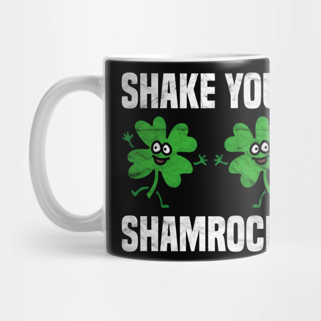 Shake Your Shamrocks -St.Patrick's Day Mug