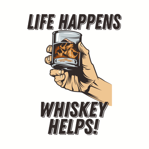 Whiskey Funny - Life Happens Whiskey Helps