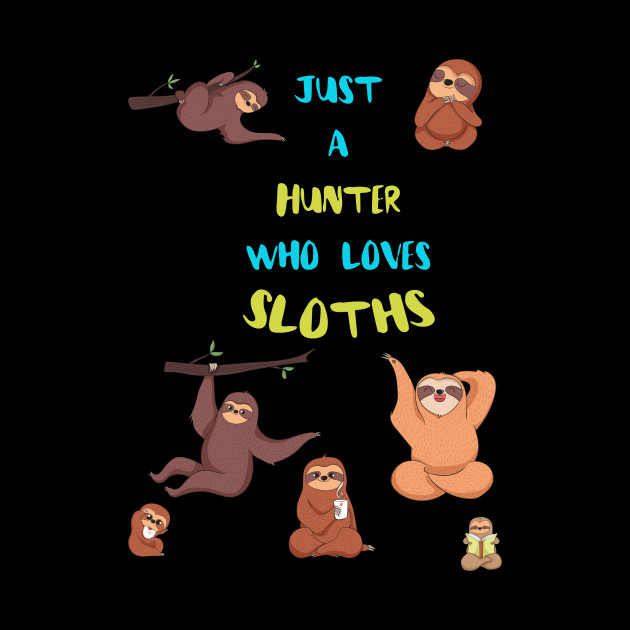 Just a Hunter  Who Loves Sloths
