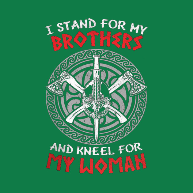 I Stand For My Brothers I Kneel For My Woman