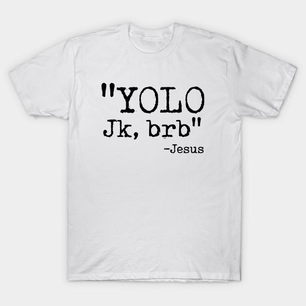 731f912b5 YOLO Jk BRB Jesus - Christian - T-Shirt   TeePublic