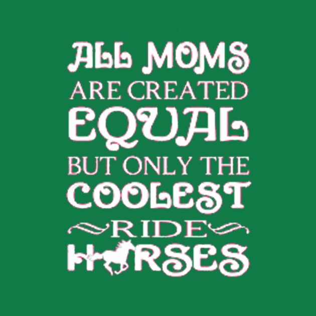Coolest Moms Ride Horses