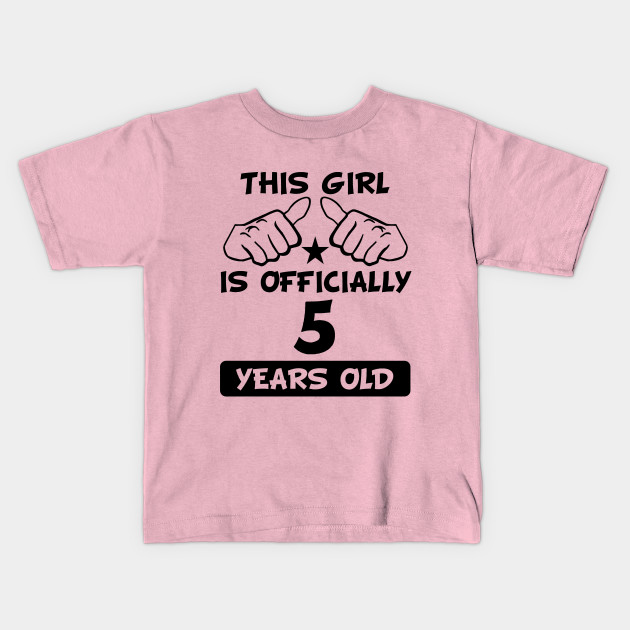 This Girl Is Officially 5 Years Old Funny 5th Birthday Kids T Shirt