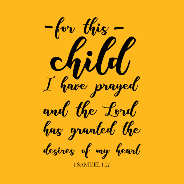For This Child I Have Prayed , 1 Samuel 1:27 - For This Child I Have ...