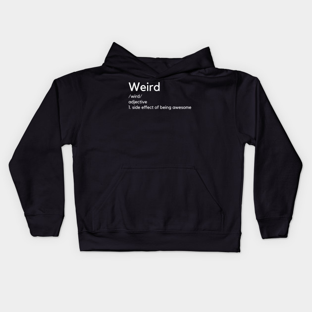 e74ffdc75bd80a Weird Definition T-shirt Funny - Weird - Kids Hoodie