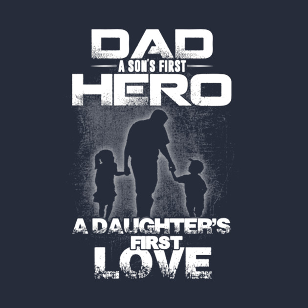 9b7bb9f3 Dad A Son's First Hero A Daughter First Love - Dad A Sons First Hero ...
