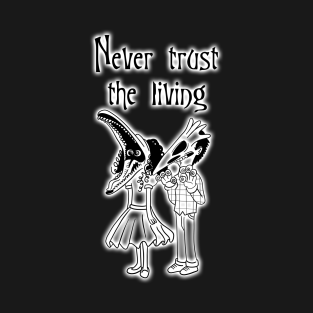 Never Trust the Living Dark t-shirts