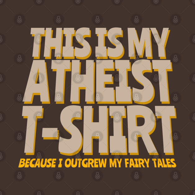 This is my Atheist T-Shirt