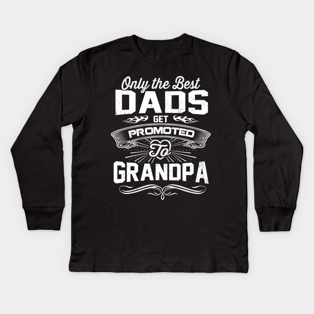 ba4e9685 Only the best dads get promoted to grandpa - Only The Best Dads Get ...
