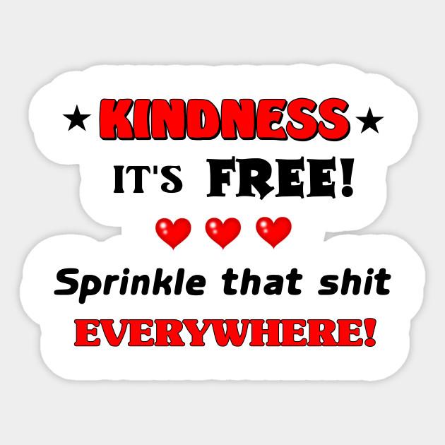 Kindness Is Free Kindness Is Free Sticker Teepublic