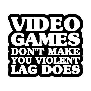 """Video Games Don/'t Make Violent Lag Does Violence Gamer 7/"""" Custom Vinyl Decal"""