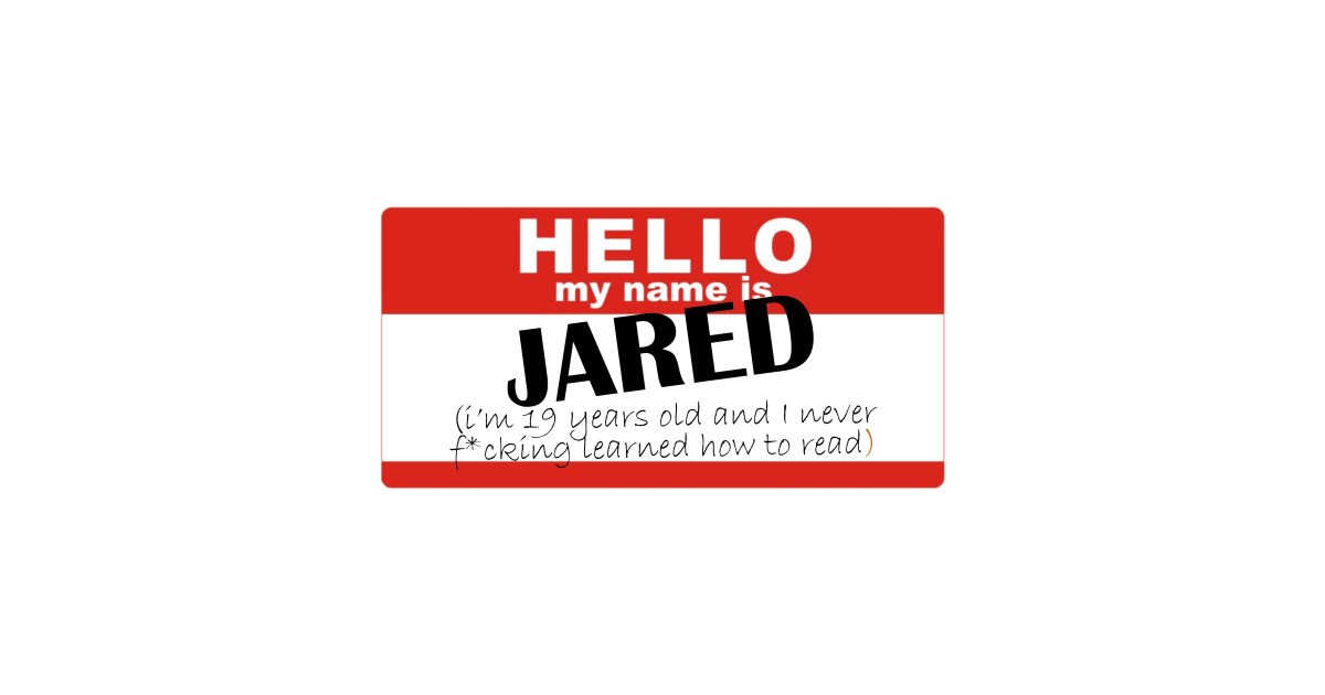 Hi My Name S Jared And I Never Learned How To Read By Rapturemerch