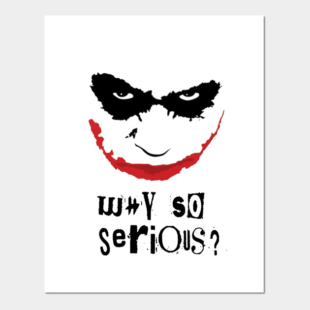 Why so Serious? - Joker - Posters and Art Prints   TeePublic  Why so Serious?...