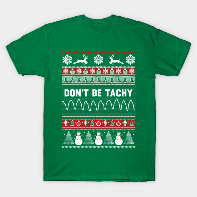 Don 39 t be tachy ugly christmas sweater xmas t shirt for Tacky t shirt ideas