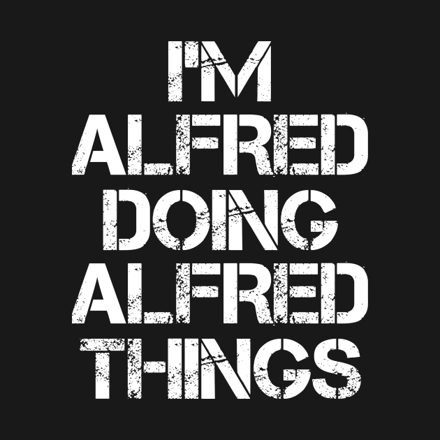 Alfred Name T Shirt - Alfred Doing Alfred Things