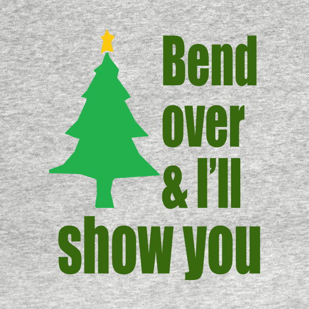 Bend Over And I'll Show You - Christmas