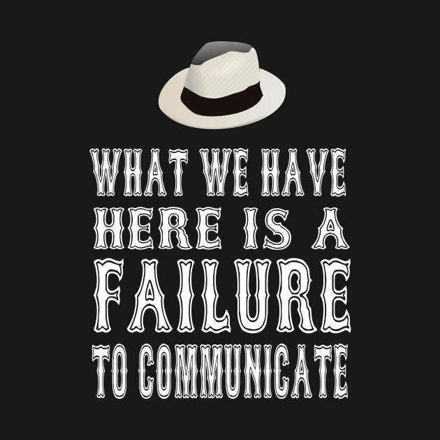 Cool Hand Luke Quote What We Have Here Is A Failure To Communicate