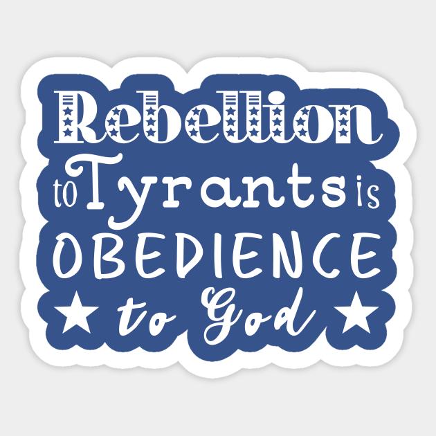 Rebellion To Tyrants Is Obedience To God - Ben Franklin - Sticker |  TeePublic