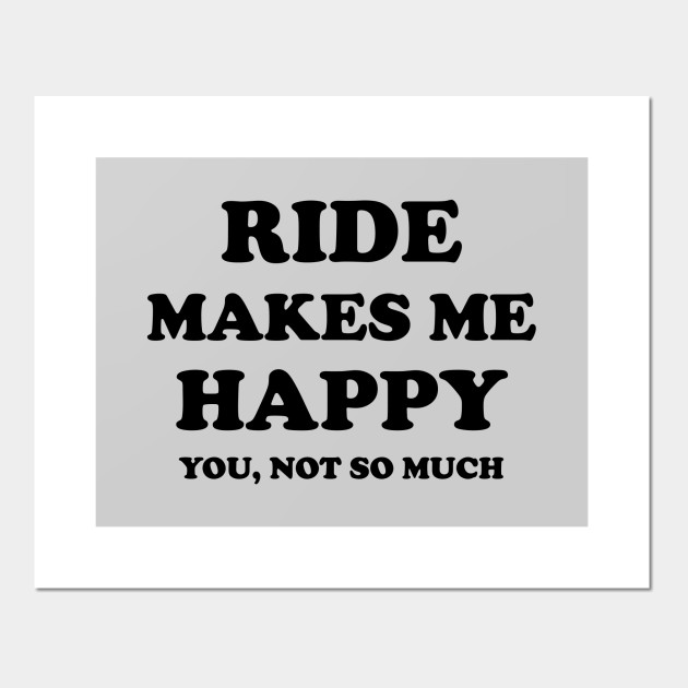 ride make me happy ride quote quotes posters and art prints