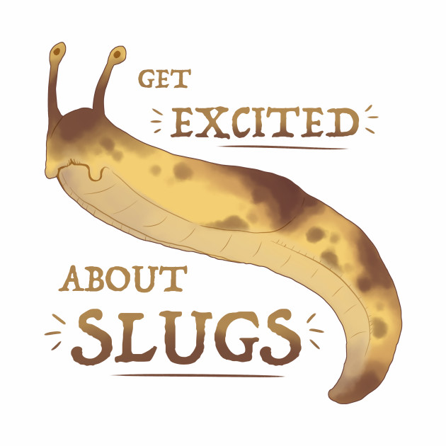 Get Excited about Slugs!