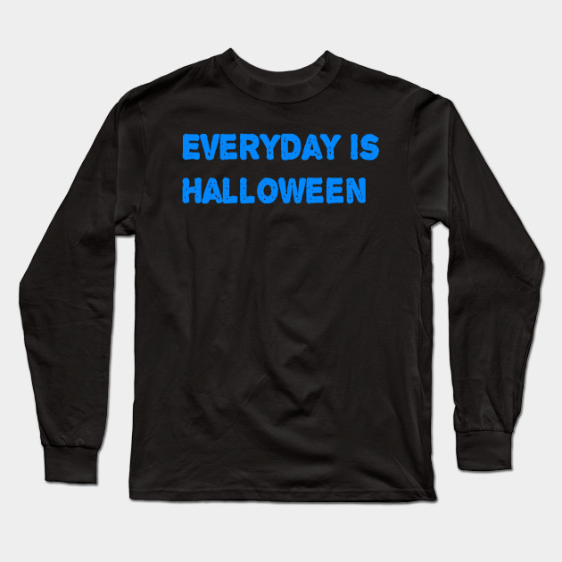 EVERYDAY IS HALLOWEEN Long Sleeve T-Shirt