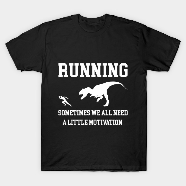 9914b2146004 Running Sometimes We All Need A Little Motivation Quote Design Art Funny T- Shirt