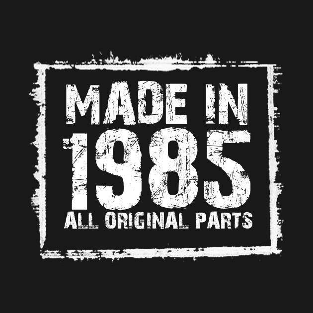 Made In 1985 All Original Parts – Funny T