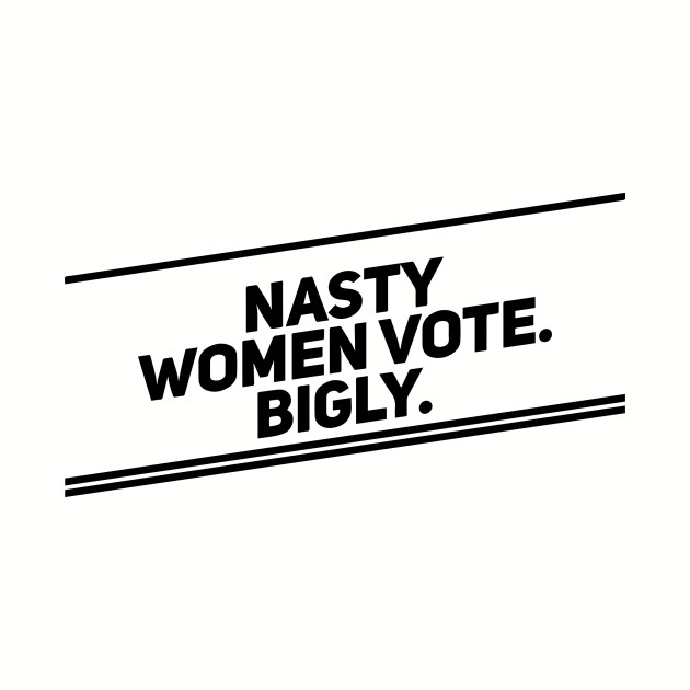 Nasty Women Vote Bigly (Diagonal, Dark)