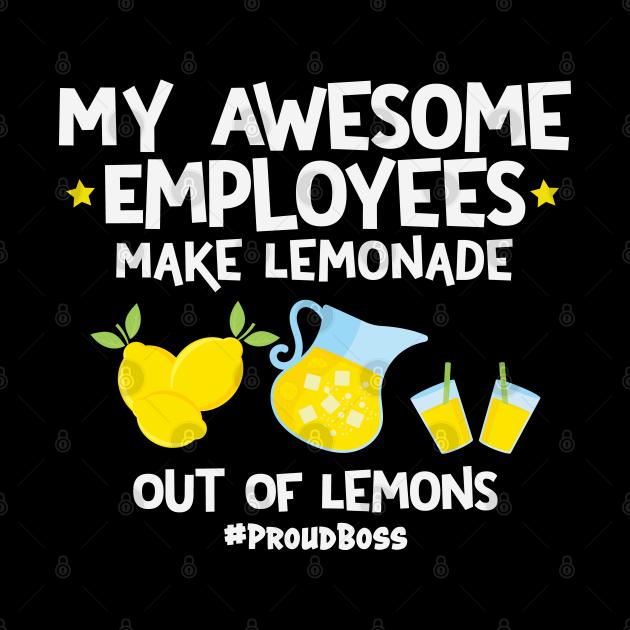 My Awesome Employees Make Lemonade Out Of Lemons Proud Boss