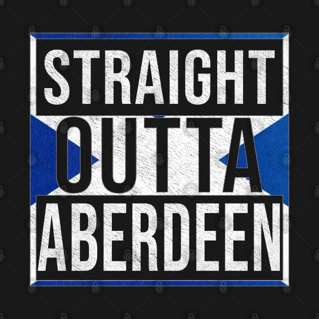 Straight Outta Aberdeen - Gift for Scot, Scotsmen, Scotswomen, From Aberdeen in Scotland Scottish