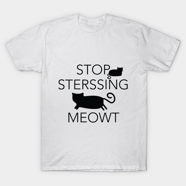 Stop Stressing Meowt White T Shirt For Cat Lovers Birthday And Weddings Gift Friends