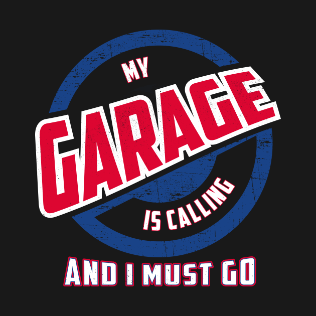 My Garage Is Calling And I Must Go