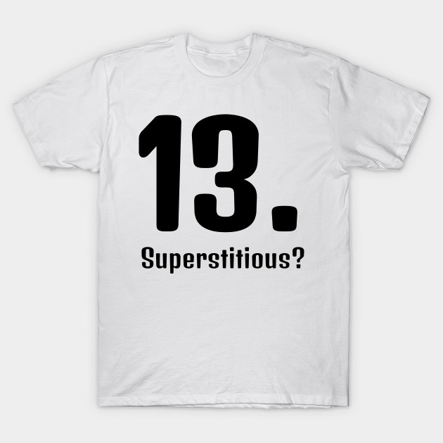 Superstitious? 13 is my lucky number!
