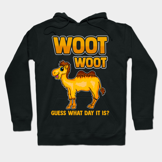 Guess What Day It Is? Funny Woot Woot Hump Day Camel Hoodie