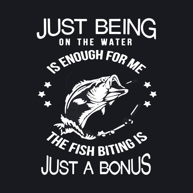 the fish bitting is just a bonus