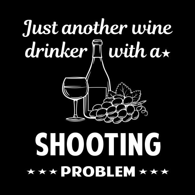 Another Wine Drinker With Problem Shooting Shoot Shooter