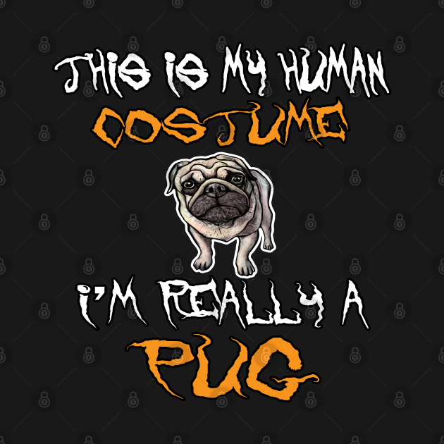 This Is My Human Costume I'm Really A Pug T shirt Dog Lover