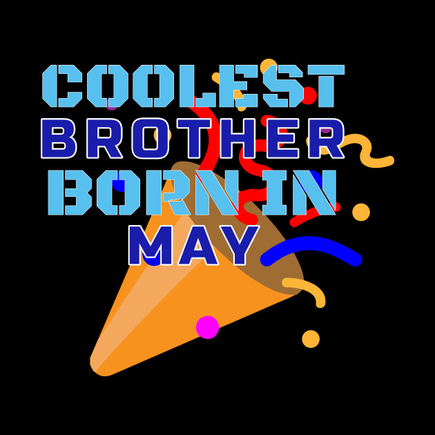 Cool Brother Born In May Birthday Gift T Shirt