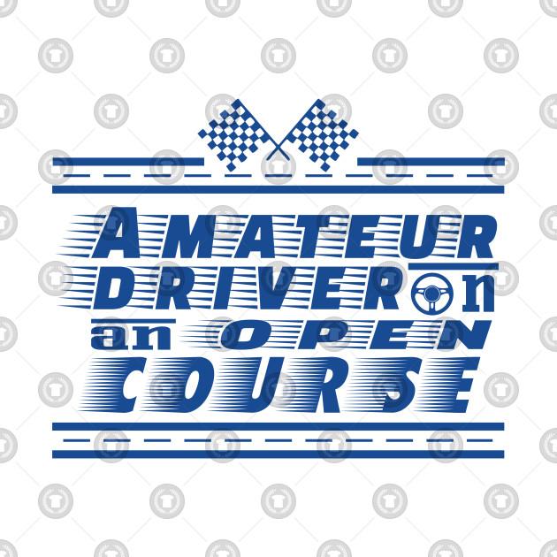 Amateur Driver on an Open Course
