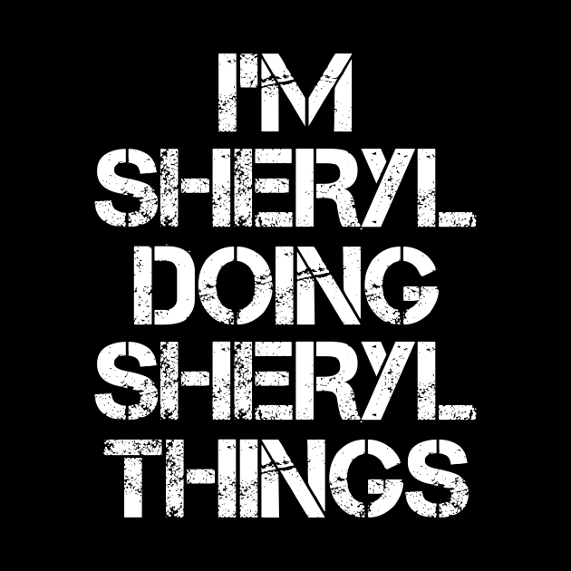 Sheryl Name T Shirt - Sheryl Doing Sheryl Things