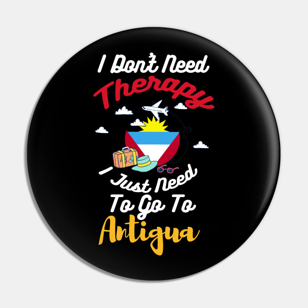 I Don't Need Therapy I Just Need To Go To Antigua
