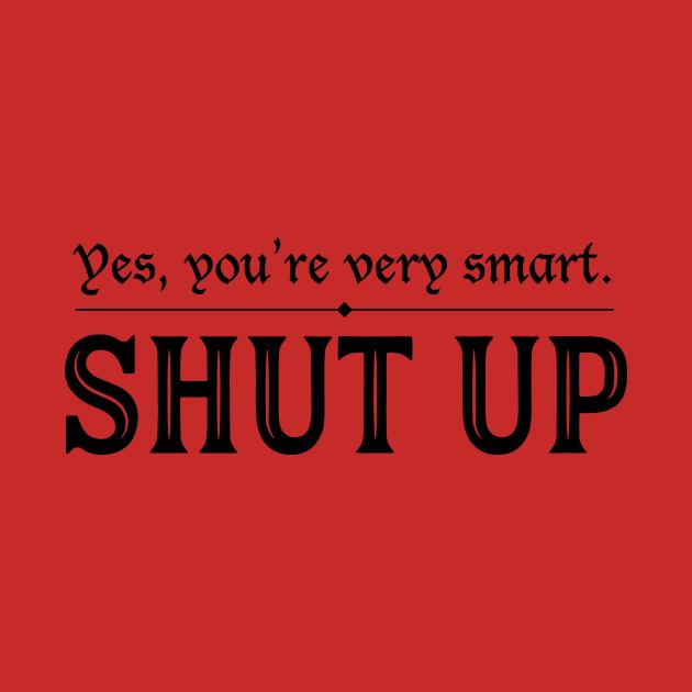 You're Very Smart. Shut Up.