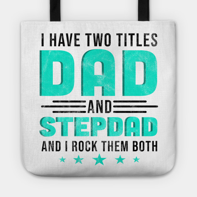 Fathers Day Gifts I Have Two Titles Dad Step Apparel Tote