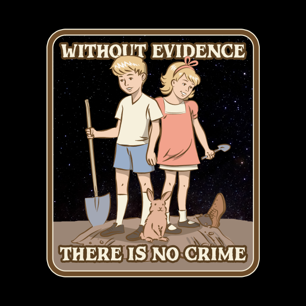 Without Evidence There Is No Crime