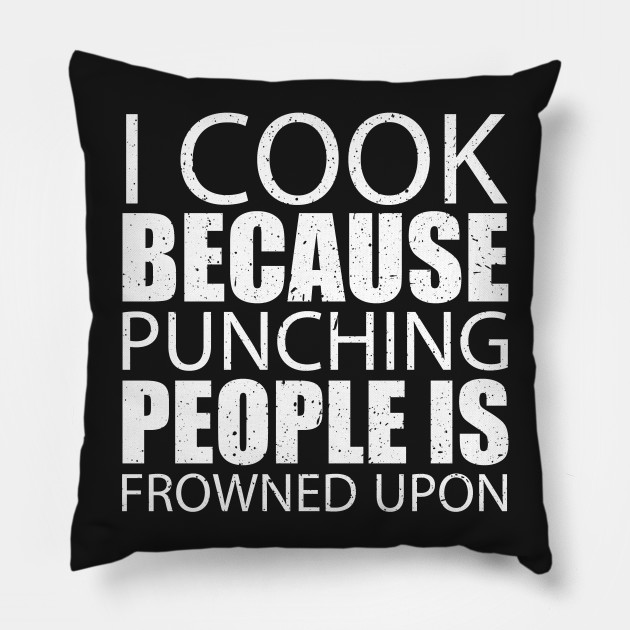 I Cook Because Punching People Is Frowned Upon – Custom T