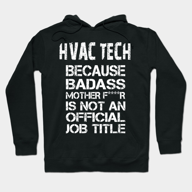 93ea5829 Hvac Tech Because Badass Mother F****r Is Not An Official Job Title – T &  Accessories Hoodie