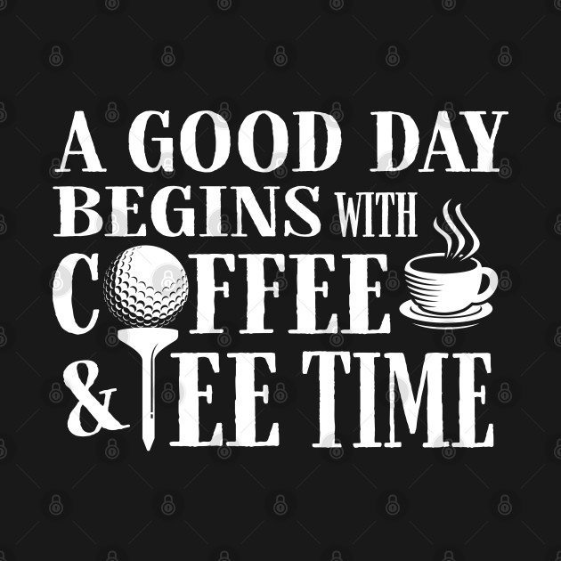 A Good Day Starts with Coffee & Tee Time