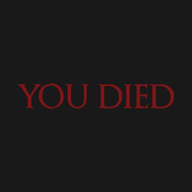 Dark Souls: You Died - Darksouls - T-Shirt : TeePublic