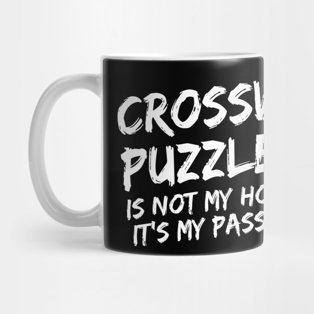 Crossword puzzles it's not my hobby it's my passion pastime crossword  anagram puzzle riddles scrabble by primewear