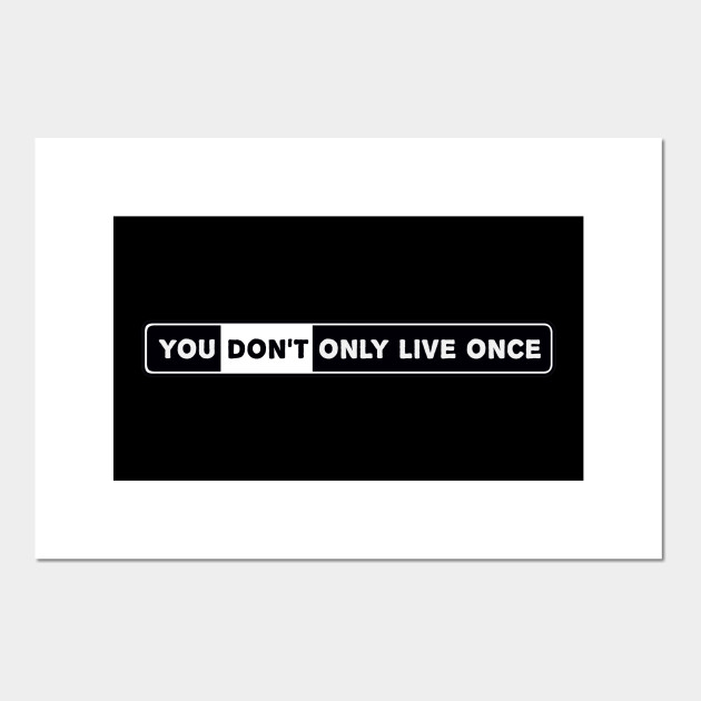You Don't Only Live Once (Black & White version)